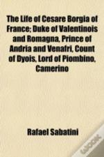 The Life Of Cesare Borgia Of France; Duk