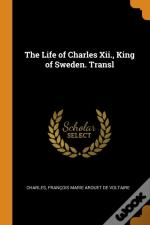 The Life Of Charles Xii., King Of Sweden. Transl