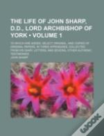 The Life Of John Sharp, D.D., Lord Archb