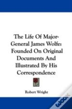 The Life Of Major-General James Wolfe: F