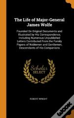 The Life Of Major-General James Wolfe