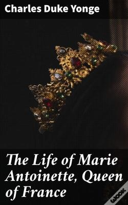 Wook.pt - The Life Of Marie Antoinette, Queen Of France