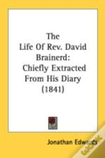 The Life Of Rev. David Brainerd: Chiefly