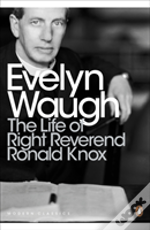 The Life Of Right Reverend Ronald Knox