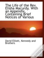 The Life Of The Rev. Elisha Macurdy. Wit
