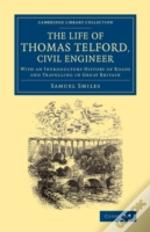 The Life Of Thomas Telford, Civil Engineer