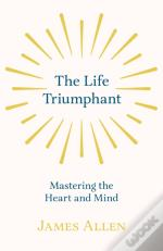 The Life Triumphant - Mastering The Heart And Mind