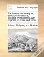 The Literary Miscellany: Or, Selections