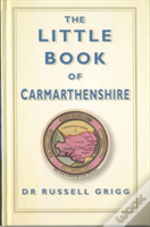 The Little Book Of Carmarthenshire