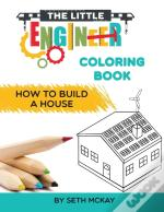 The Little Engineer Coloring Book - How To Build A House