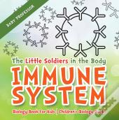 The Little Soldiers In The Body - Immune System - Biology Book For Kids | Children'S Biology Books