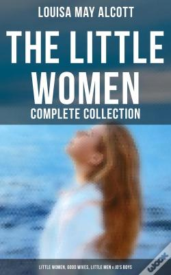 Wook.pt - The Little Women - Complete Collection: Little Women, Good Wives, Little Men & Jo'S Boys (All 4 Books In One Edition)