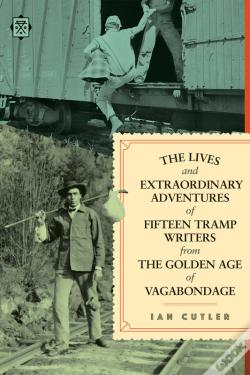 Wook.pt - The Lives And Extraordinary Adventures Of Fifteen Tramp Writers From The Golden Age Of Vagabondage