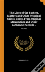 The Lives Of The Fathers, Martyrs And Other Principal Saints, Comp. From Original Monuments And Other Authentic Records ..; Volume 2