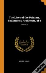 The Lives Of The Painters, Sculptors & Architects, Of 8; Volume 4