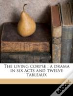 The Living Corpse : A Drama In Six Acts