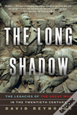 The Long Shadow - The Legacies Of The Great War In The Twentieth Century