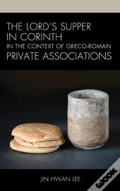 The Lords Supper In Corinth In The Context Of Greco-Roman Private Associations