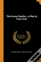 The Lower Depths; A Play In Four Acts