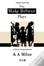 The Make Believe Plays: A Play For Young