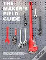 The Maker'S Field Guide