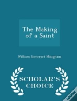 Wook.pt - The Making Of A Saint - Scholar'S Choice