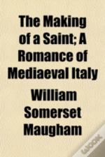 The Making Of A Saint; A Romance Of Medi