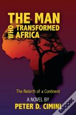 The Man Who Transformed Africa