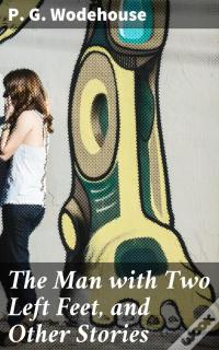 «The Man With Two Left Feet, And Other Stories»: 405-7664124555 DJVU EPUB