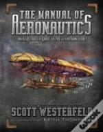 The Manual Of Aeronautics: An Illustrated Guide To The Leviathan Series