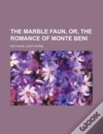 The Marble Faun, Or, The Romance Of Mont