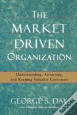 The Market Driven Organization: Understa
