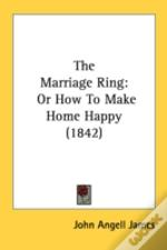 The Marriage Ring: Or How To Make Home H