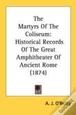 The Martyrs Of The Coliseum: Historical