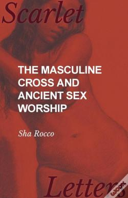Wook.pt - The Masculine Cross And Ancient Sex Worship