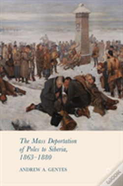 Wook.pt - The Mass Deportation Of Poles To Siberia, 1863-1880