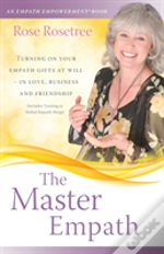 The Master Empath: Turning On Your Empath Gifts At Will -- In Love, Business And Friendship (Includes Training In Skilled Empath Merge)