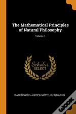 The Mathematical Principles Of Natural Philosophy; Volume 1