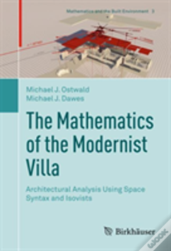 Wook.pt - The Mathematics Of The Modernist Villa: Architectural Analysis Using Space Syntax And Isovists