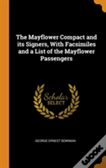 The Mayflower Compact And Its Signers, With Facsimiles And A List Of The Mayflower Passengers