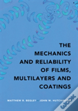 The Mechanics And Reliability Of Thin Films, Multilayers And Coatings