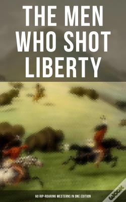 Wook.pt - The Men Who Shot Liberty: 60 Rip-Roaring Westerns In One Edition