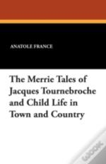 The Merrie Tales Of Jacques Tournebroche And Child Life In Town And Country