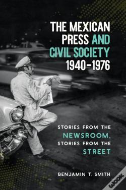 Wook.pt - The Mexican Press And Civil Society, 19401976