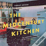 The Midcentury Kitchen - The American Kitchen, From Workspace To Dreamscape, 1945?1970