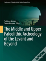 The Middle And Upper Paleolithic Archeology Of The Levant And Beyond