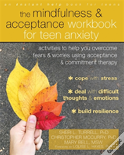 Wook.pt - The Mindfulness And Acceptance Workbook For Teen Anxiety