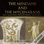 The Minoans And The Mycenaeans - Greece Ancient History 5th Grade - Children'S Ancient History