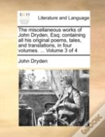 The Miscellaneous Works Of John Dryden,