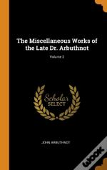 The Miscellaneous Works Of The Late Dr. Arbuthnot; Volume 2